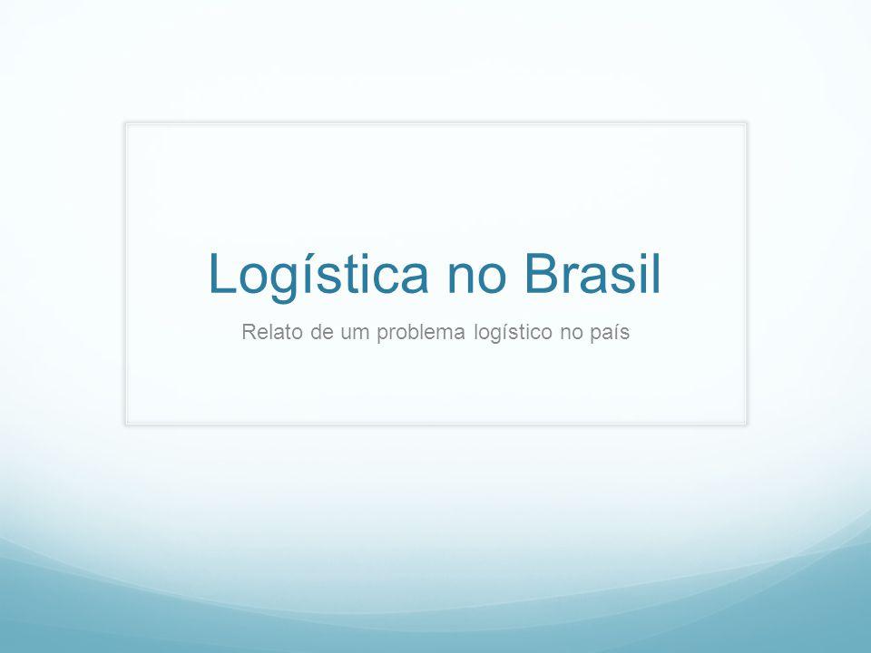 Logística no Brasil Relato de um problema logístico no país