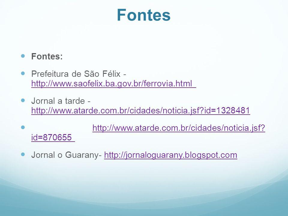 Fontes  Fontes:  Prefeitura de São Félix - http://www.saofelix.ba.gov.br/ferrovia.html http://www.saofelix.ba.gov.br/ferrovia.html  Jornal a tarde