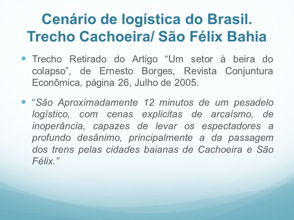 """Cenário de logística do Brasil. Trecho Cachoeira/ São Félix Bahia  Trecho Retirado do Artigo """"Um setor à beira do colapso"""", de Ernesto Borges, Revist"""