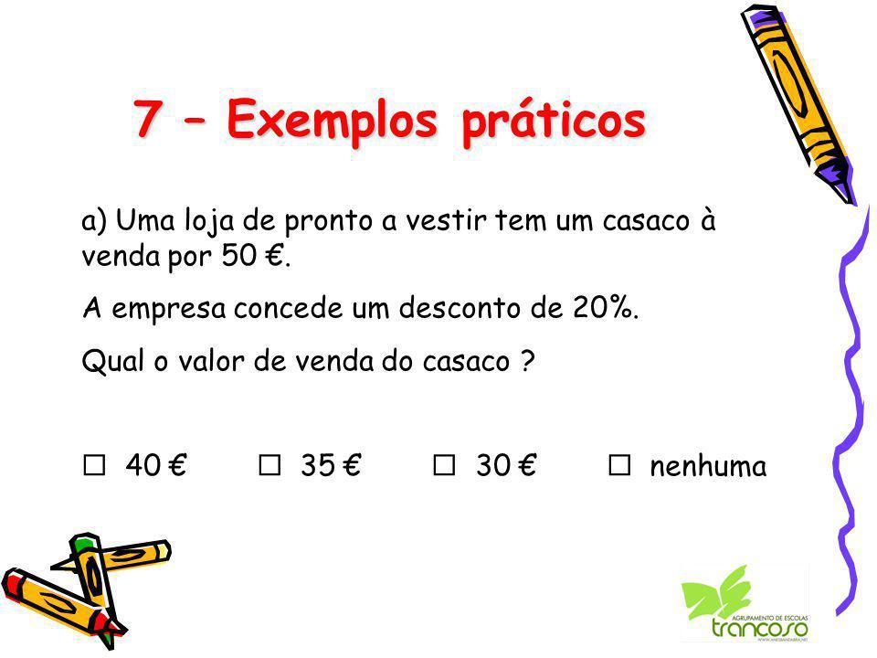 7 – Exemplos práticos a) Uma loja de pronto a vestir tem um casaco à venda por 50 €.
