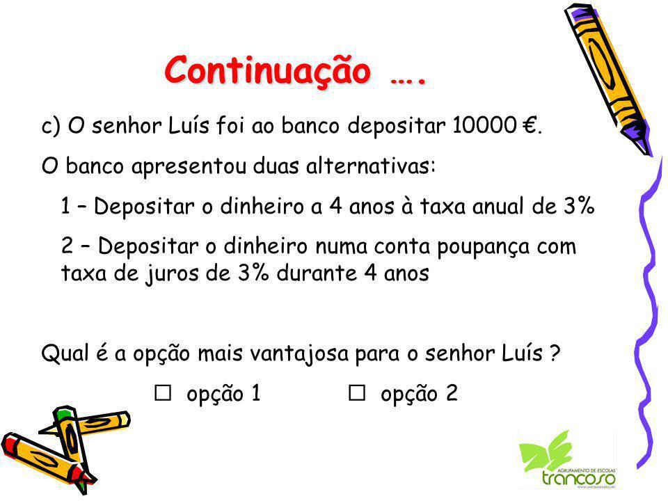 Continuação …. c) O senhor Luís foi ao banco depositar 10000 €.