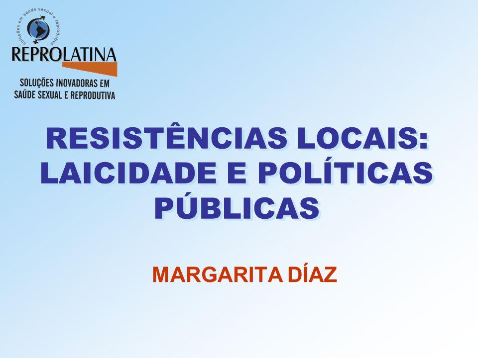 RESISTÊNCIAS LOCAIS: LAICIDADE E POLÍTICAS PÚBLICAS MARGARITA DÍAZ