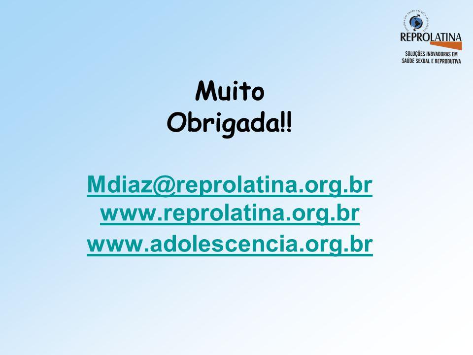 Muito Obrigada!! Mdiaz@reprolatina.org.br www.reprolatina.org.br www.adolescencia.org.br Mdiaz@reprolatina.org.br www.reprolatina.org.br www.adolescen
