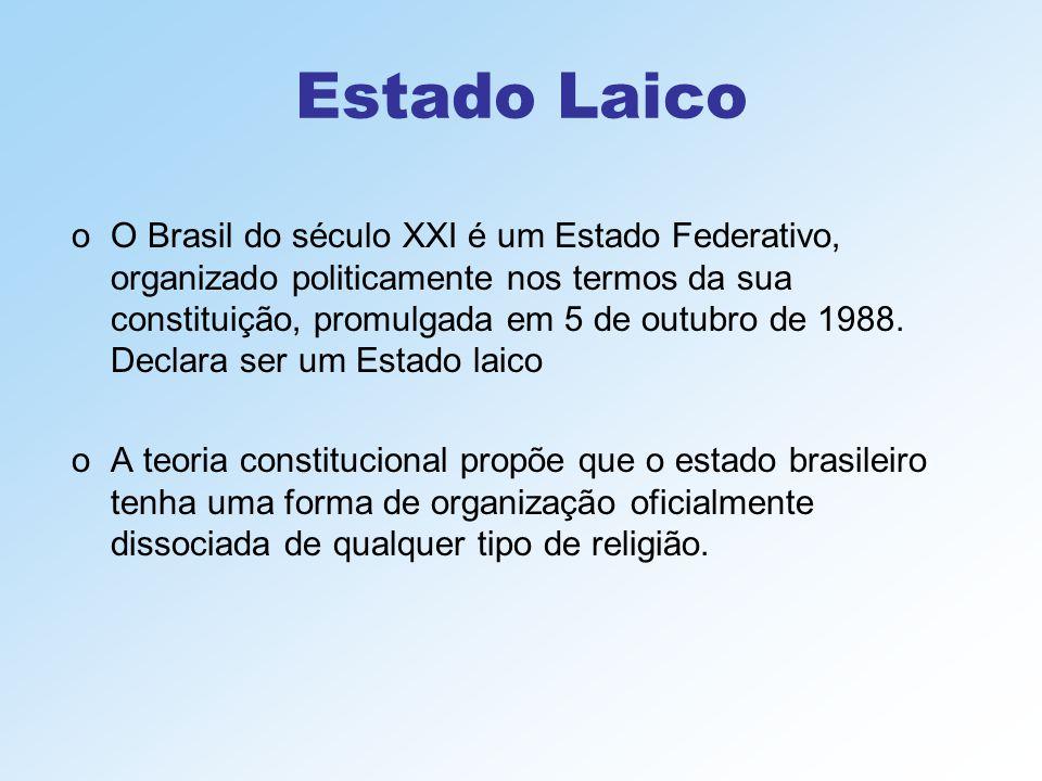 Estado Laico oO Brasil do século XXI é um Estado Federativo, organizado politicamente nos termos da sua constituição, promulgada em 5 de outubro de 19