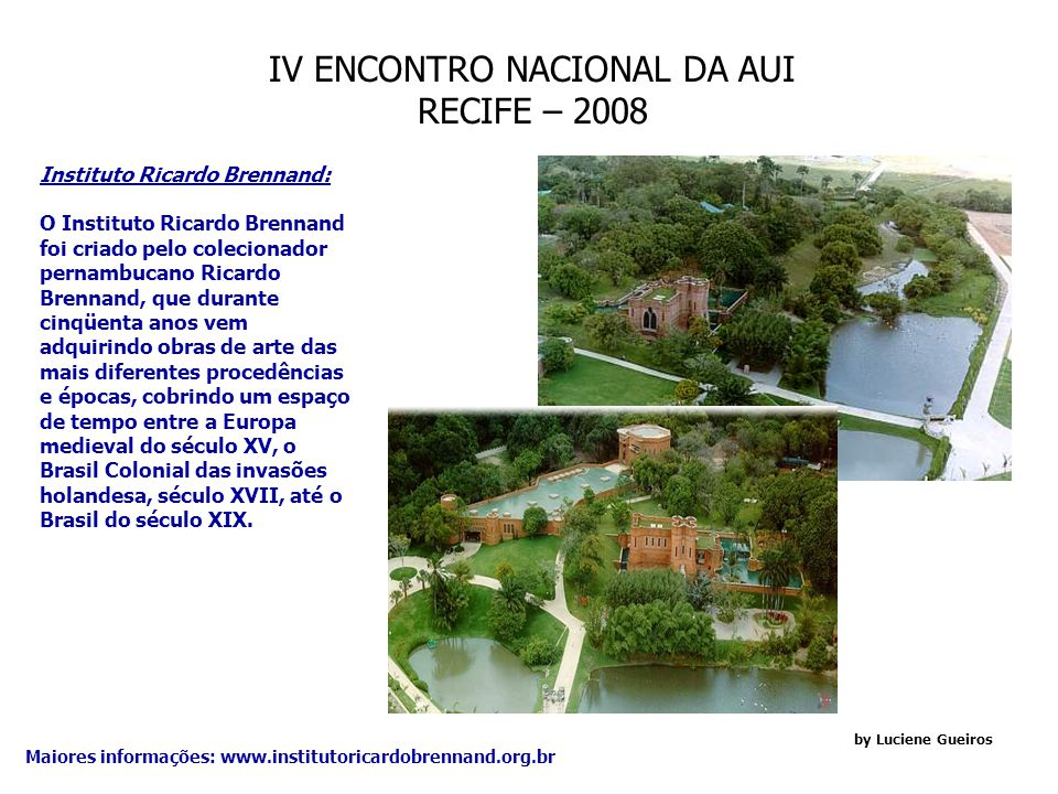 IV ENCONTRO NACIONAL DA AUI RECIFE – 2008 by Luciene Gueiros Maiores informações: www.brennand.com.br Oficina Francisco Brennand: Lugar único no mundo