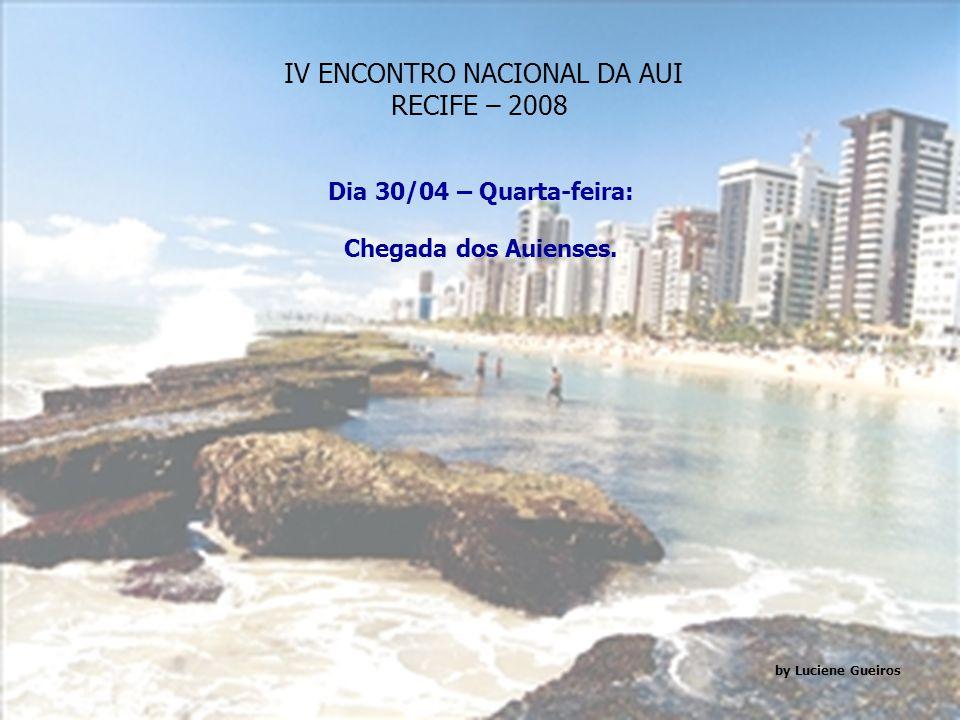 IV ENCONTRO NACIONAL DA AUI RECIFE – 2008 by Luciene Gueiros Organizadores Voluntários: Adriano Batista Dias (Engenharia/PE – 1962); Anna Flávia Loure