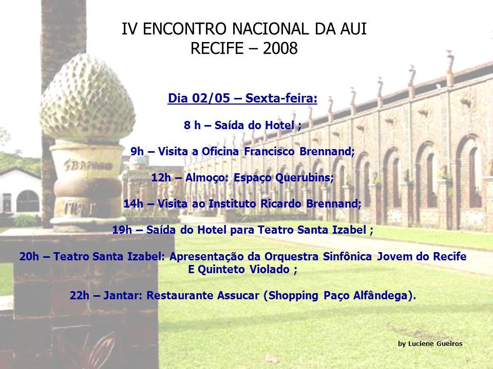 IV ENCONTRO NACIONAL DA AUI RECIFE – 2008 Dia 01/05 – Quinta-feira: 8:30h – Saída para o JCPM Trade Center; 9h – Abertura do Encontro: Dr.