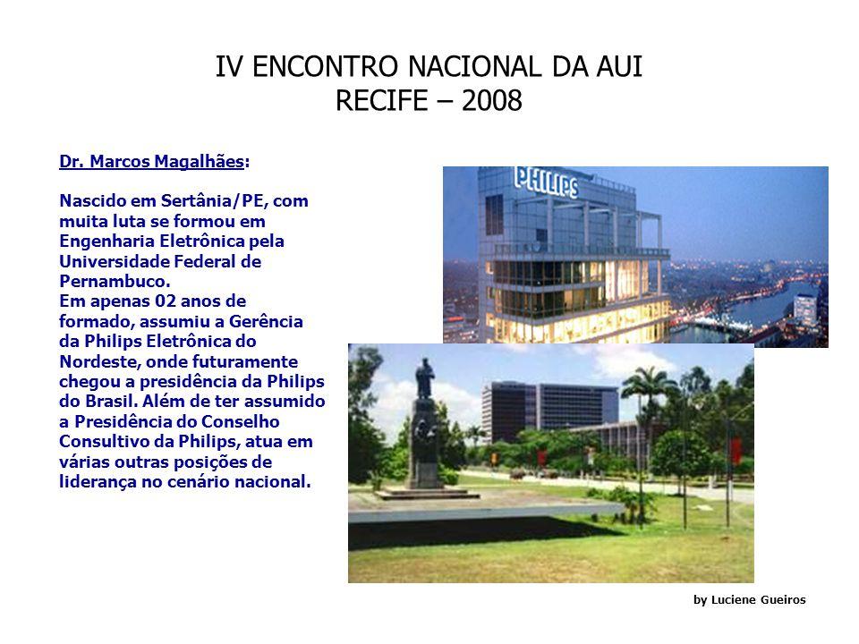IV ENCONTRO NACIONAL DA AUI RECIFE – 2008 by Luciene Gueiros Maiores informações: www.jcpm.com.br Informações Gerais sobre locais e pessoas do Evento: