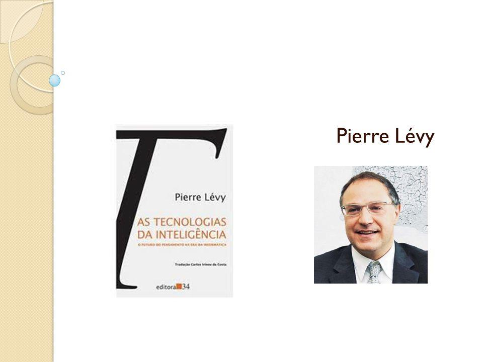 Apresentação do Autor Pierre Lévy é filósofo.Nasceu em 1956, na Tunísia.