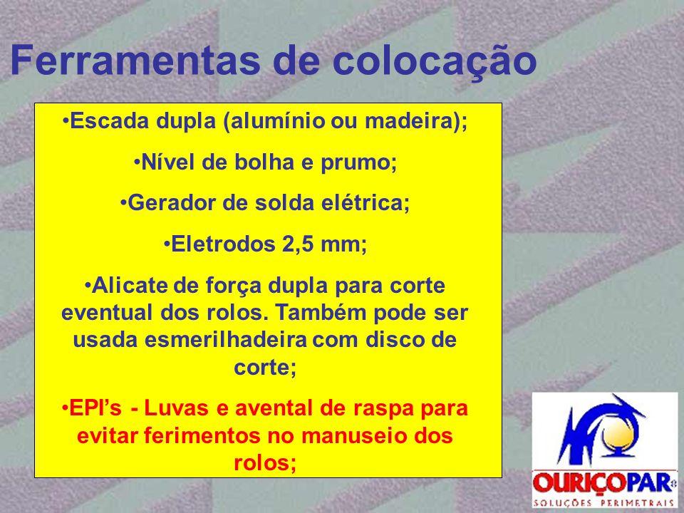 Ferramentas de colocação •Escada dupla (alumínio ou madeira); •Nível de bolha e prumo; •Gerador de solda elétrica; •Eletrodos 2,5 mm; •Alicate de forç