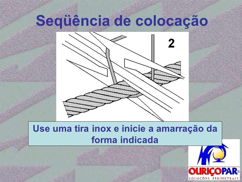 Seqüência de colocação Use uma tira inox e inicie a amarração da forma indicada