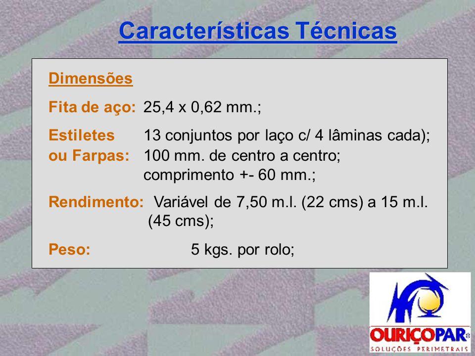 Características Técnicas Dimensões Fita de aço: 25,4 x 0,62 mm.; Estiletes13 conjuntos por laço c/ 4 lâminas cada); ou Farpas:100 mm. de centro a cent