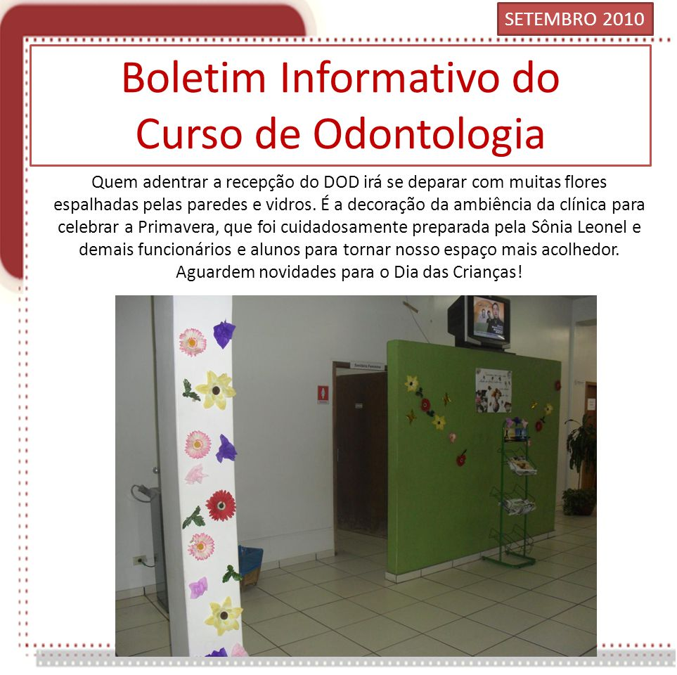 Boletim Informativo do Curso de Odontologia Quem adentrar a recepção do DOD irá se deparar com muitas flores espalhadas pelas paredes e vidros.