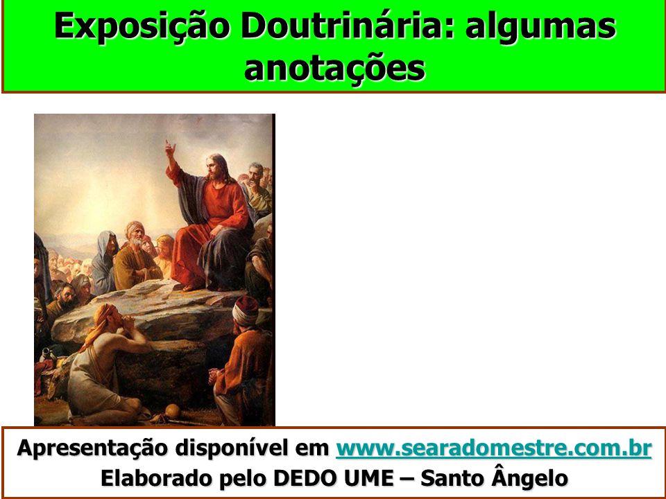 Exposição Doutrinária: algumas anotações Apresentação disponível em www.searadomestre.com.br Elaborado pelo DEDO UME – Santo Ângelo www.searadomestre.com.br