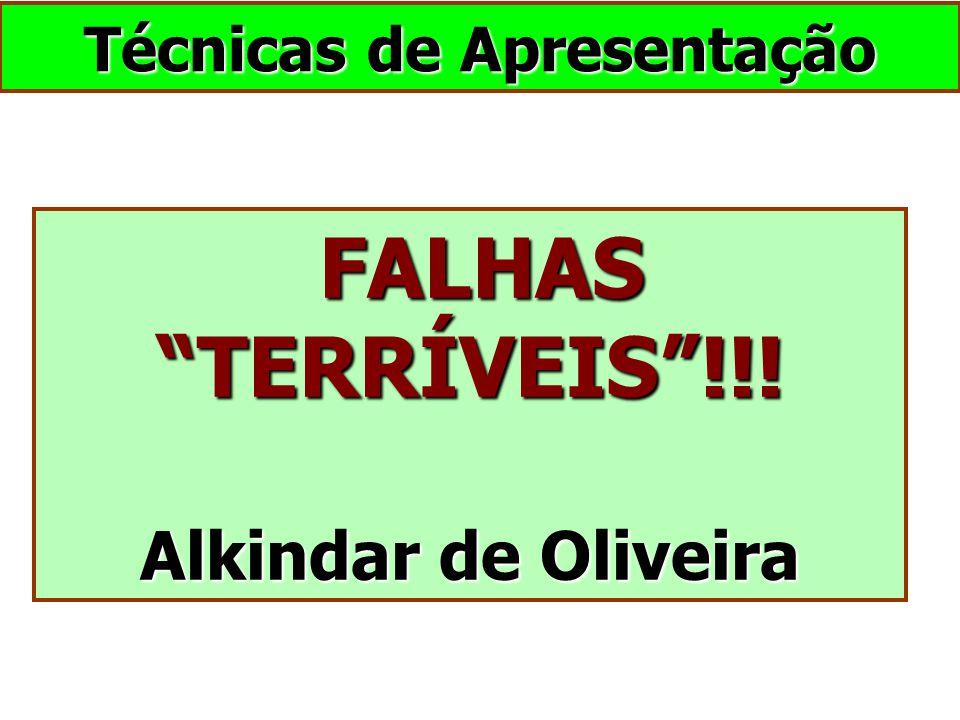 FALHAS TERRÍVEIS !!! FALHAS TERRÍVEIS !!! Alkindar de Oliveira Técnicas de Apresentação