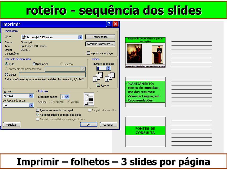 roteiro - sequência dos slides Imprimir – folhetos – 3 slides por página