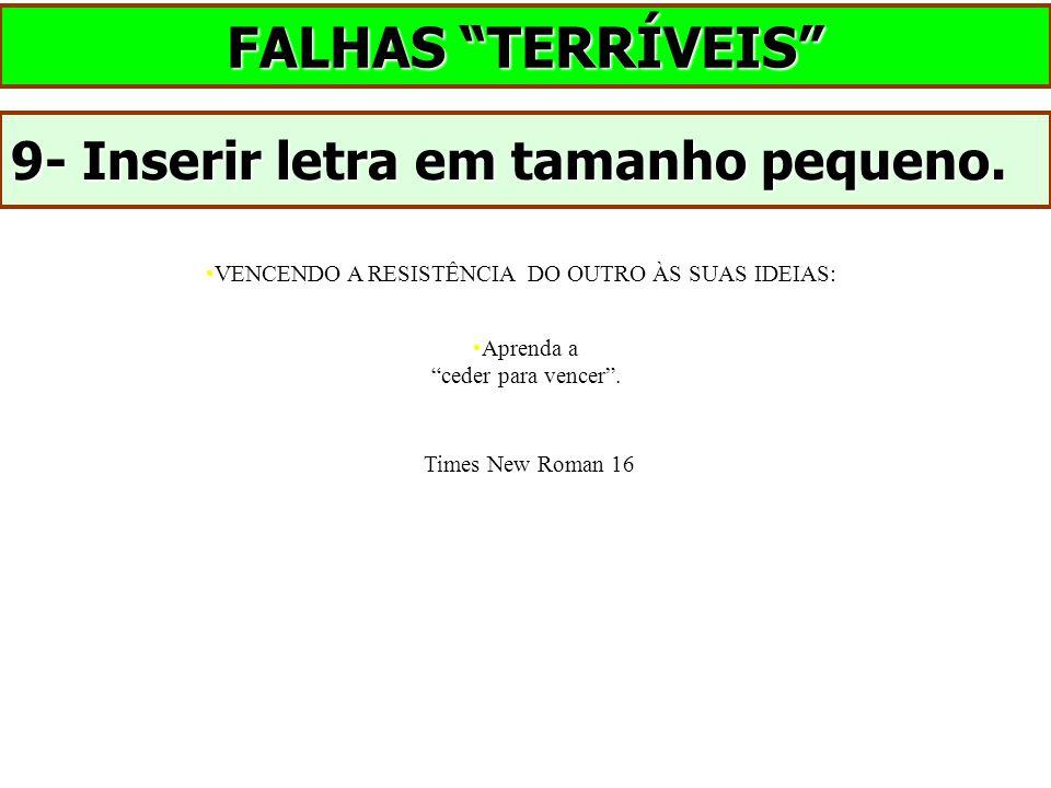 """FALHAS """"TERRÍVEIS"""" 9- Inserir letra em tamanho pequeno. •VENCENDO A RESISTÊNCIA DO OUTRO ÀS SUAS IDEIAS: •Aprenda a """"ceder para vencer"""". Times New Rom"""