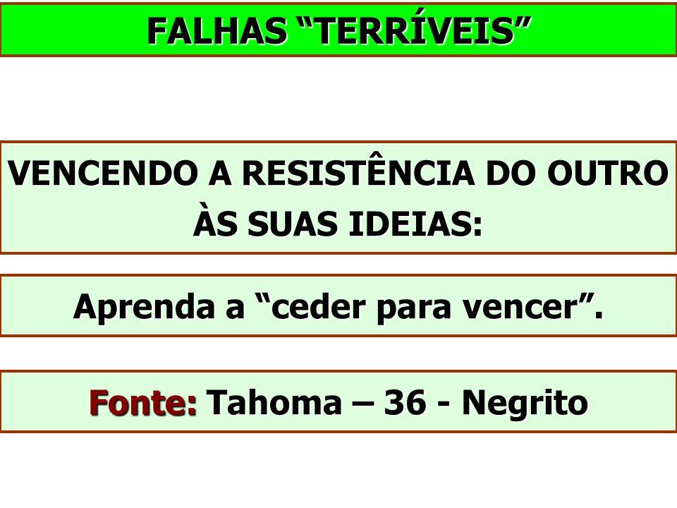 """VENCENDO A RESISTÊNCIA DO OUTRO ÀS SUAS IDEIAS: Aprenda a """"ceder para vencer"""". Fonte: Tahoma – 36 - Negrito FALHAS """"TERRÍVEIS"""""""