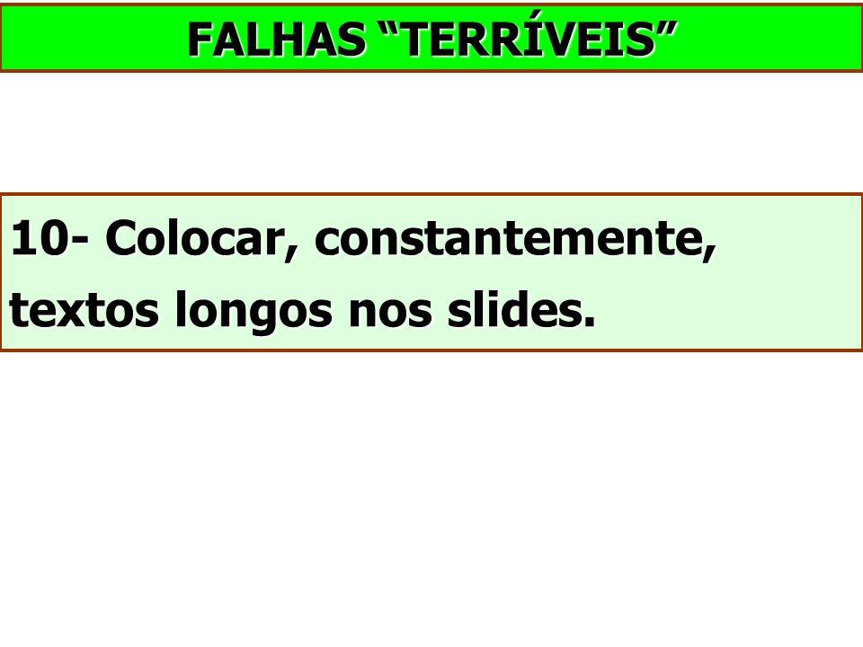"10- Colocar, constantemente, textos longos nos slides. FALHAS ""TERRÍVEIS"""
