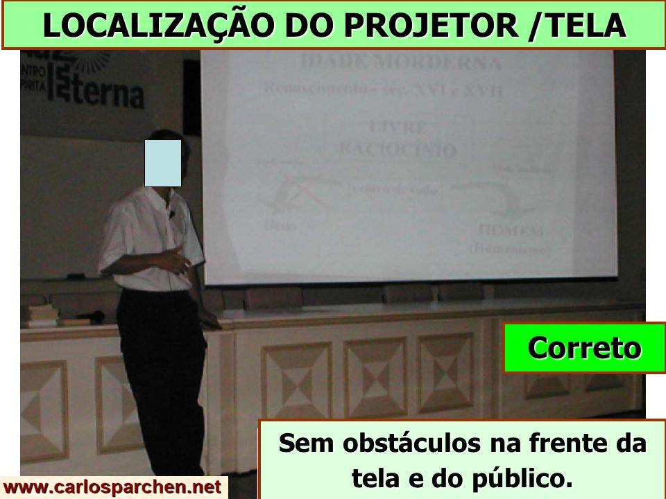 LOCALIZAÇÃO DO PROJETOR /TELA Correto Sem obstáculos na frente da tela e do público.