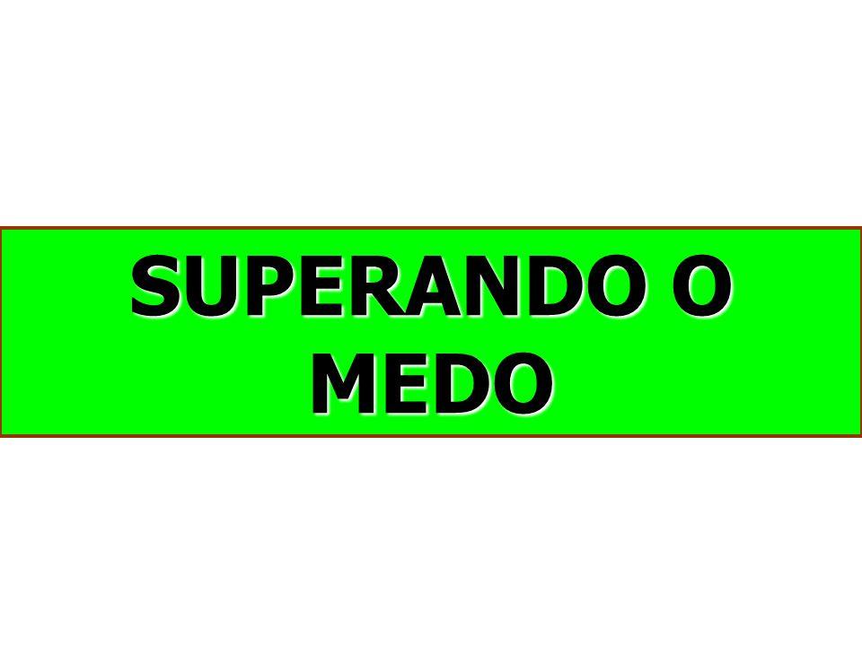 SUPERANDO O MEDO