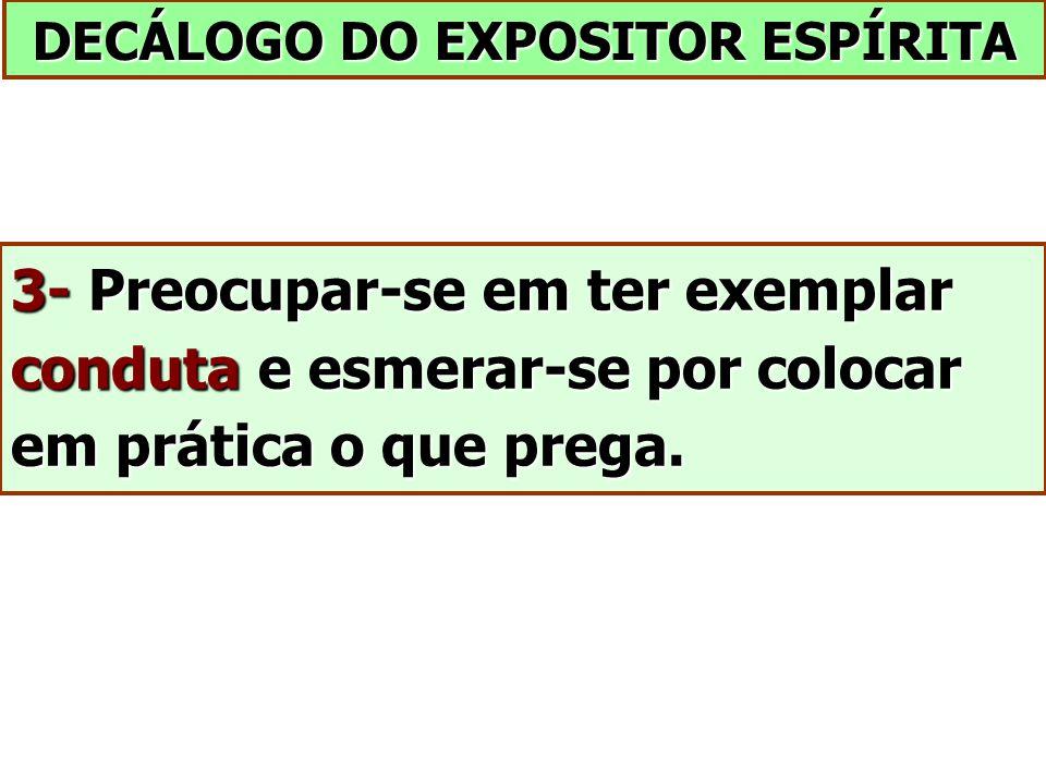 DECÁLOGO DO EXPOSITOR ESPÍRITA 3- Preocupar-se em ter exemplar conduta e esmerar-se por colocar em prática o que prega.