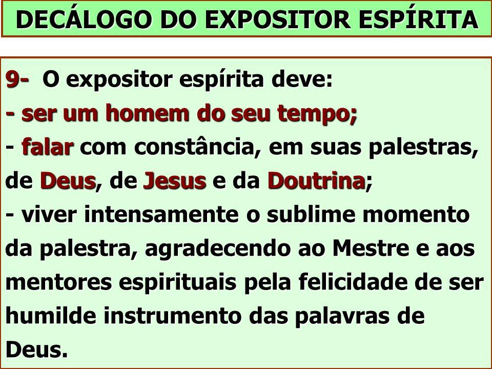 DECÁLOGO DO EXPOSITOR ESPÍRITA 9- O expositor espírita deve: - ser um homem do seu tempo; - falar com constância, em suas palestras, de Deus, de Jesus
