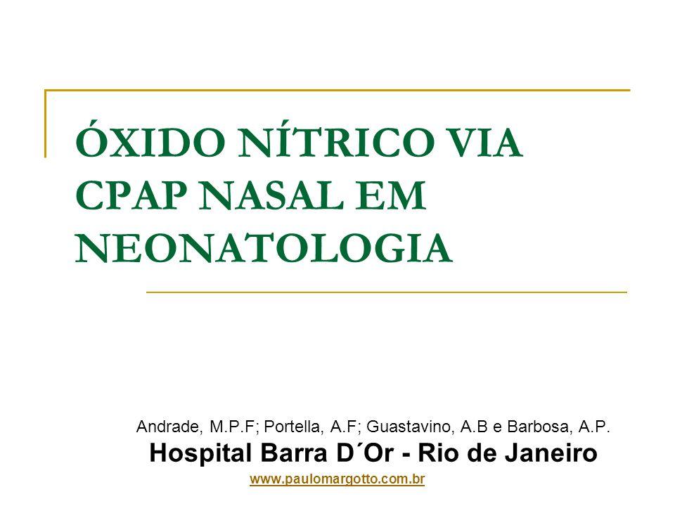 ÓXIDO NÍTRICO VIA CPAP NASAL EM NEONATOLOGIA Andrade, M.P.F; Portella, A.F; Guastavino, A.B e Barbosa, A.P.