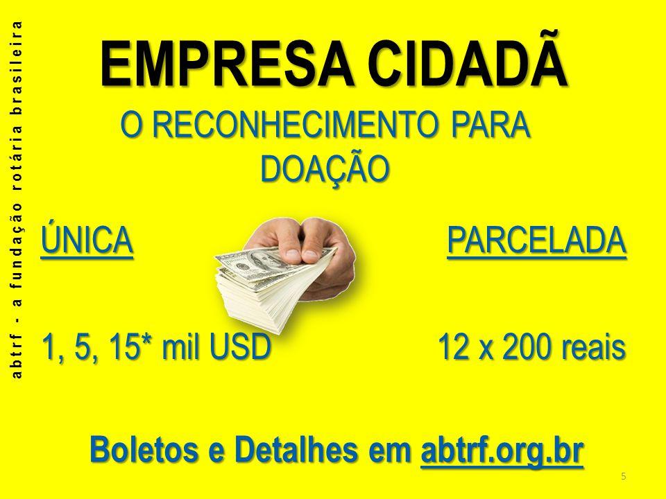 EMPRESA CIDADÃ ÚNICA 1, 5, 15* mil USD PARCELADA 12 x 200 reais abtrf - a fundação rotária brasileira O RECONHECIMENTO PARA DOAÇÃO Boletos e Detalhes
