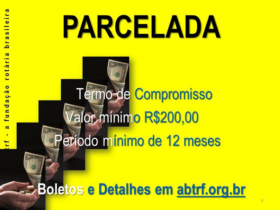 PARCELADA PARCELADA abtrf - a fundação rotária brasileira Termo de Compromisso Termo de Compromisso Valor mínimo R$200,00 Valor mínimo R$200,00 Períod