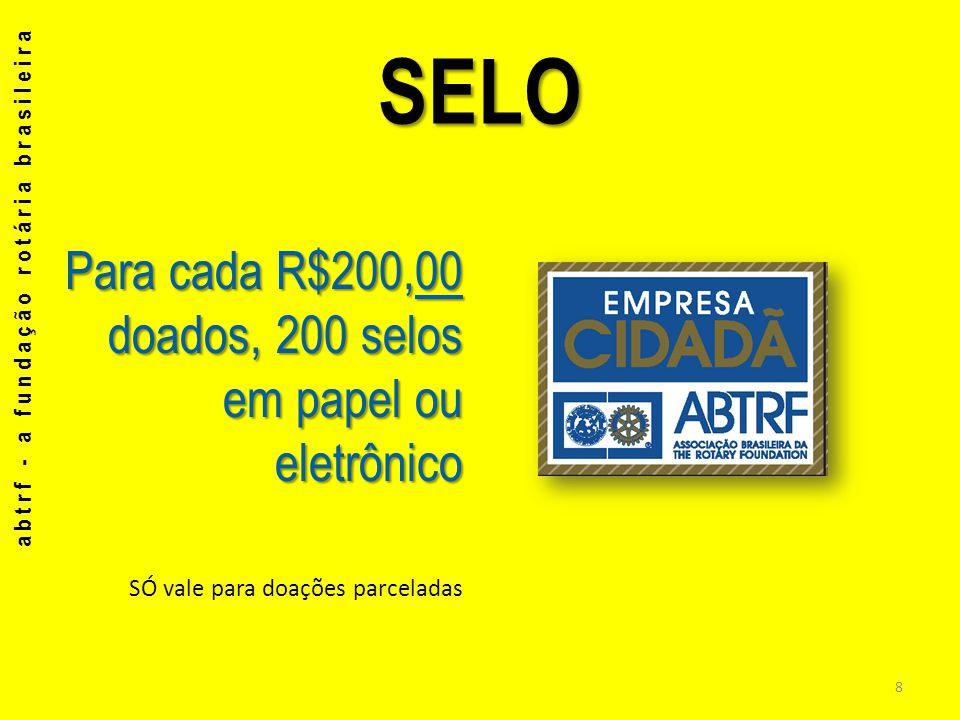 SELO Para cada R$200,00 doados, 200 selos em papel ou eletrônico SÓ vale para doações parceladas 8