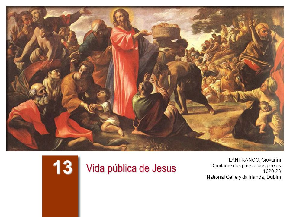 Vida pública de Jesus 13 LANFRANCO, Giovanni O milagre dos pães e dos peixes 1620-23 National Gallery da Irlanda, Dublin