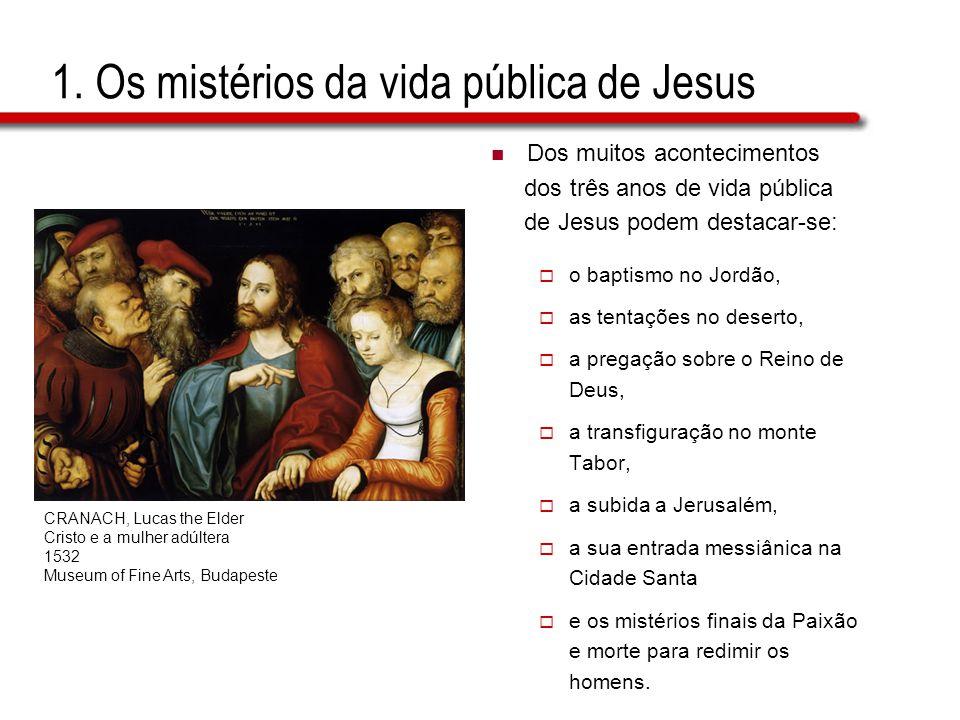 1. Os mistérios da vida pública de Jesus  Dos muitos acontecimentos dos três anos de vida pública de Jesus podem destacar-se:  o baptismo no Jordão,