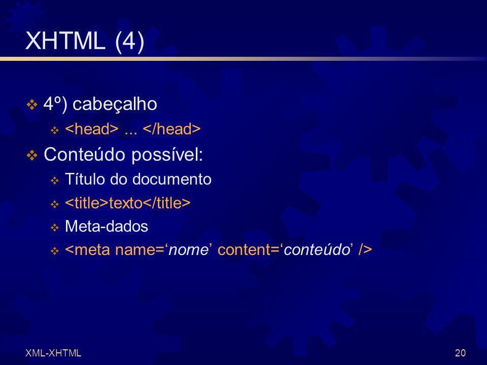 XML-XHTML20 XHTML (4)  4º) cabeçalho ...  Conteúdo possível:  Título do documento  texto  Meta-dados 