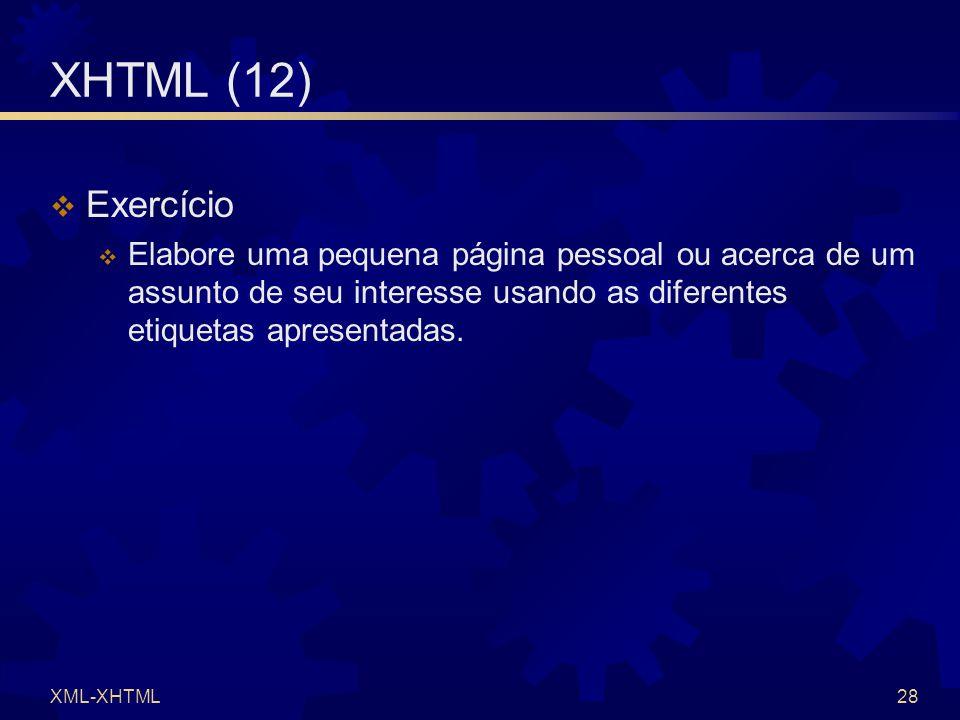 XML-XHTML28 XHTML (12)  Exercício  Elabore uma pequena página pessoal ou acerca de um assunto de seu interesse usando as diferentes etiquetas apresentadas.