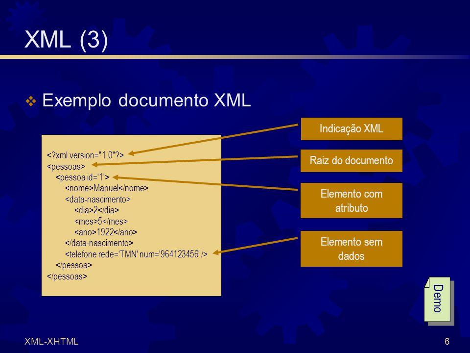 XML-XHTML17 XHTML  XHTML = eXtensible HTML  HTML = HyperText Markup Language  Etiquetas que especificam formatação de páginas web  Estende o HTML usando as regras do XML e forçando o HTML a ser um dialecto XML  Especificação W3C  http://www.w3.org/TR/xhtml1/  http://www.w3.org/TR/html401/