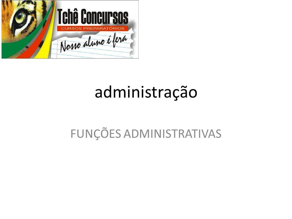administração FUNÇÕES ADMINISTRATIVAS