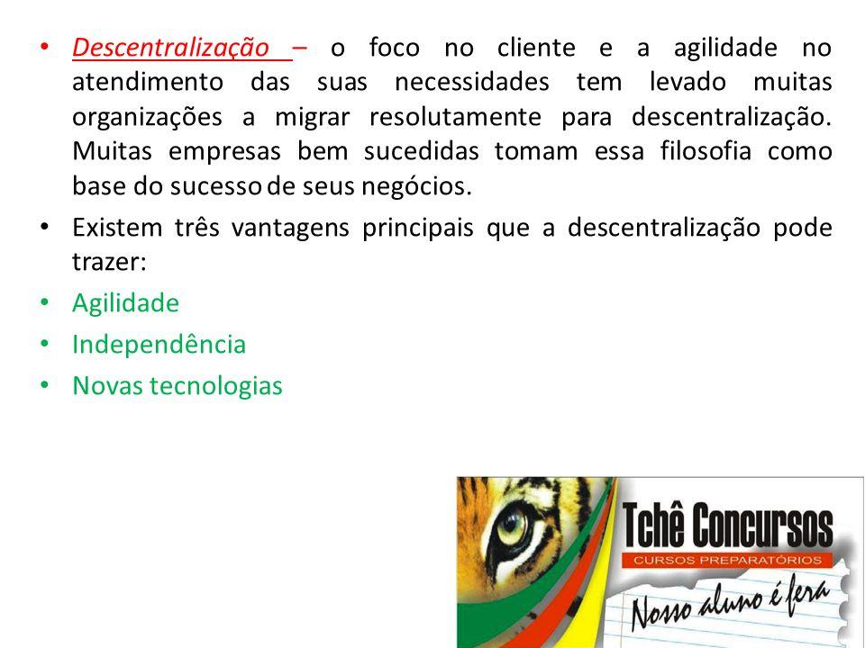 • Descentralização – o foco no cliente e a agilidade no atendimento das suas necessidades tem levado muitas organizações a migrar resolutamente para d