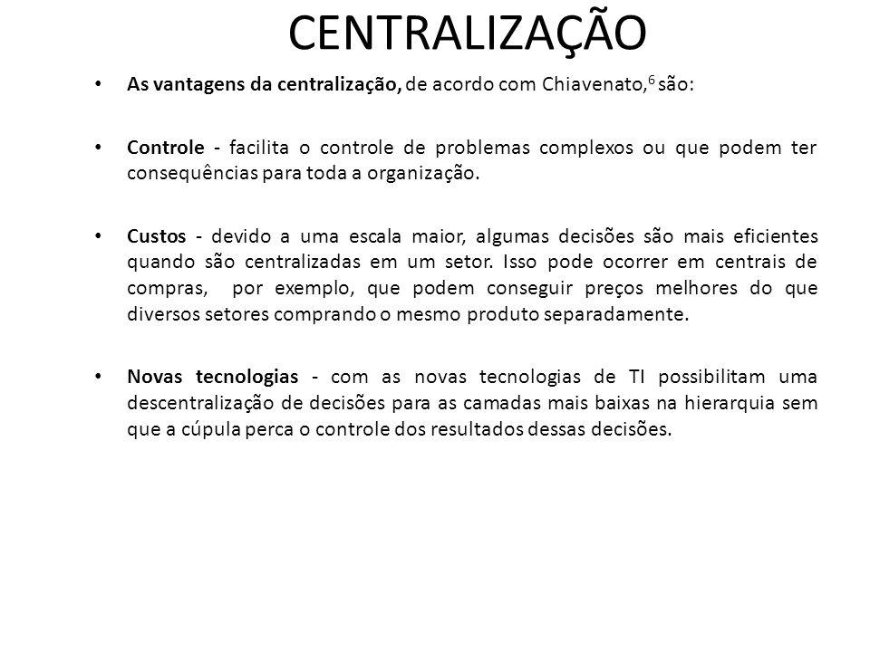 CENTRALIZAÇÃO • As vantagens da centralização, de acordo com Chiavenato, 6 são: • Controle - facilita o controle de problemas complexos ou que podem t