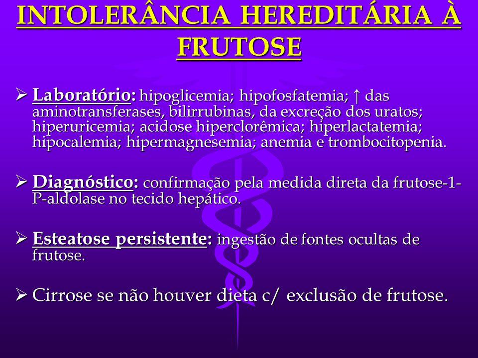  Início: introdução de sacarose/frutose na dieta.  Irritabilidade, vômitos, letargia, convulsões, coma, sudorese, náuseas, icterícia, edema, diarréi