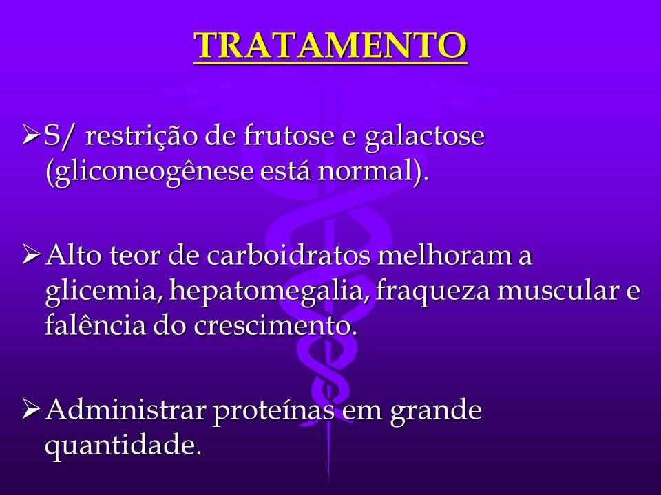 TRATAMENTO  Dieta faz parte do tratamento.  Pacientes c/ hipoglicemia devem ter nutrição enteral noturna.  Cereais crus têm mais eficácia nas crian