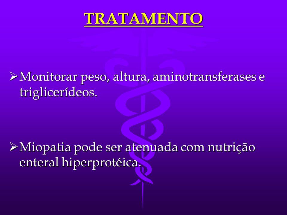TRATAMENTO  Dieta hiperprotéica: 45% de CHO, 30% de lipídios e 25% de proteínas.  6 meses-3 anos: 5-6 g/Kg/dia de proteína.  4-10 anos: 4-5 g/Kg/di