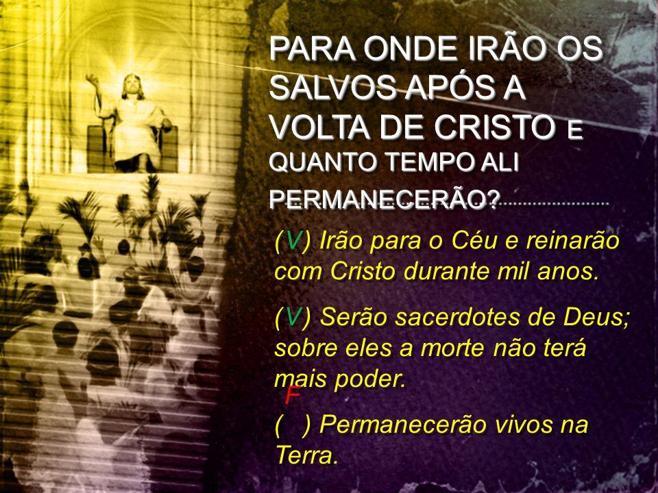 PARA ONDE IRÃO OS SALVOS APÓS A VOLTA DE CRISTO E QUANTO TEMPO ALI PERMANECERÃO.