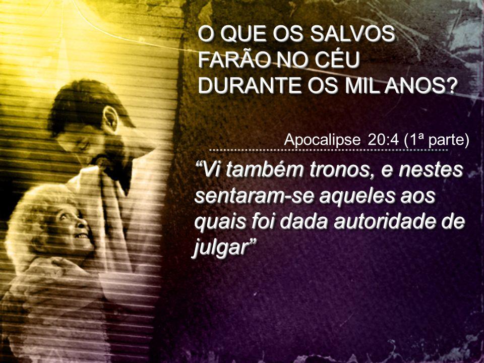 Apocalipse 20:4 (1ª parte) Vi também tronos, e nestes sentaram-se aqueles aos quais foi dada autoridade de julgar