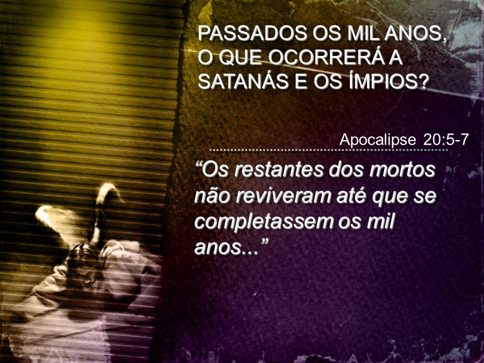 """Apocalipse 20:5-7 """"Os restantes dos mortos não reviveram até que se completassem os mil anos..."""""""