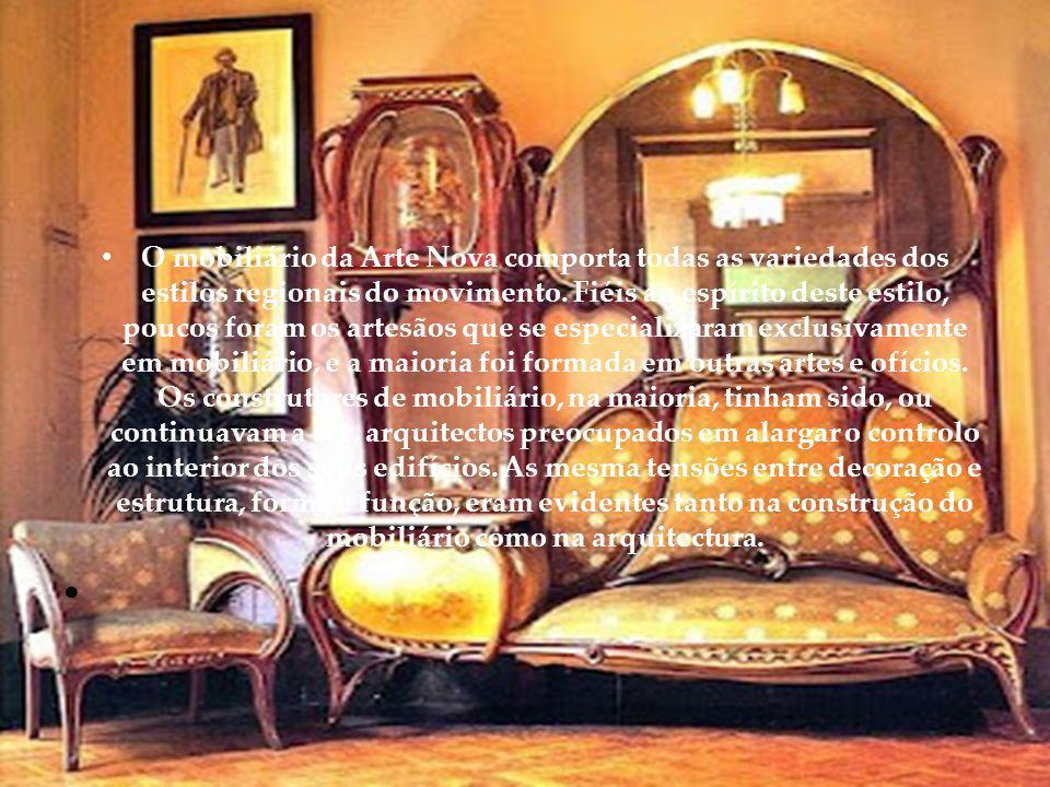 • O mobiliário da Arte Nova comporta todas as variedades dos estilos regionais do movimento.