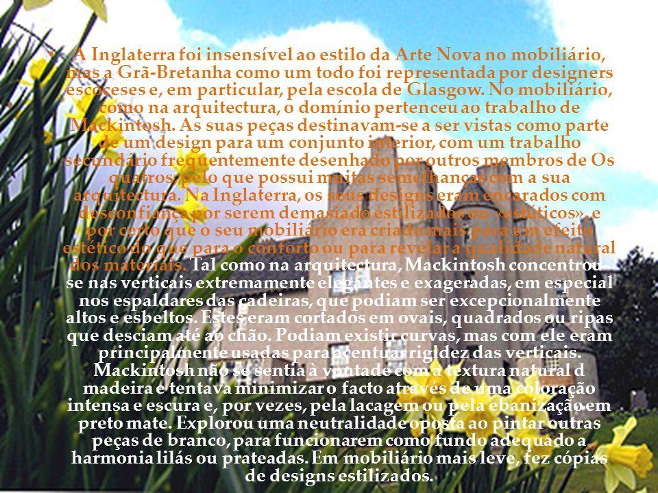 • A Inglaterra foi insensível ao estilo da Arte Nova no mobiliário, mas a Grã-Bretanha como um todo foi representada por designers escoceses e, em par