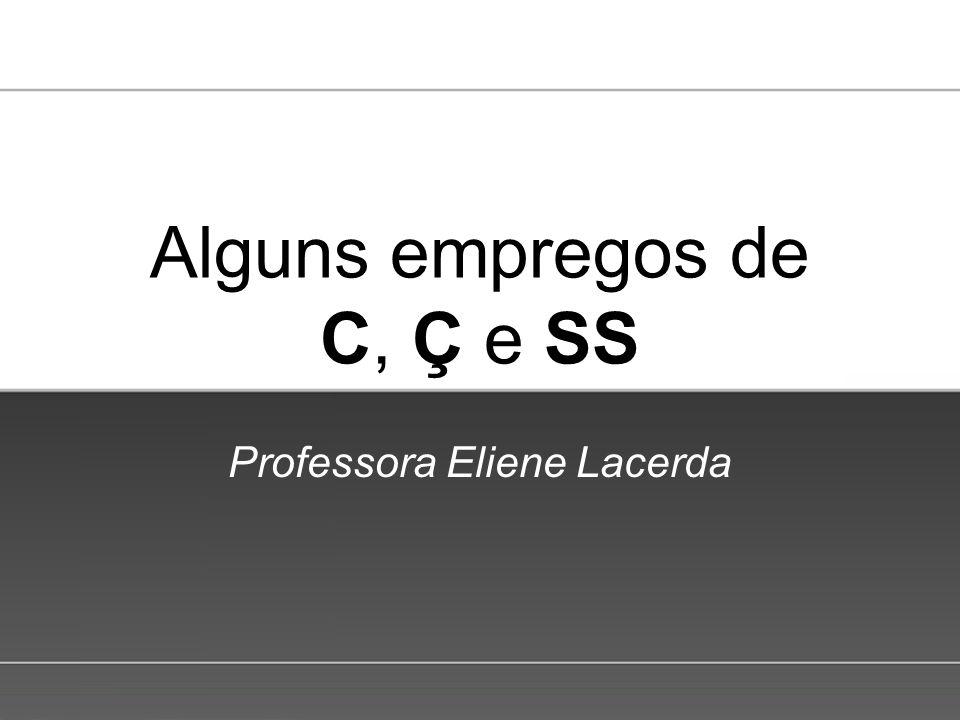Page 1 Alguns empregos de C, Ç e SS Professora Eliene Lacerda