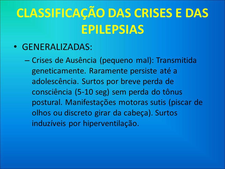 CLASSIFICAÇÃO DAS CRISES E DAS EPILEPSIAS • GENERALIZADAS: – Crises de Ausência (pequeno mal): Transmitida geneticamente.