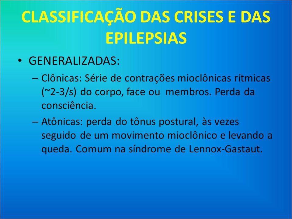 CLASSIFICAÇÃO DAS CRISES E DAS EPILEPSIAS • GENERALIZADAS: – Clônicas: Série de contrações mioclônicas rítmicas (~2-3/s) do corpo, face ou membros.